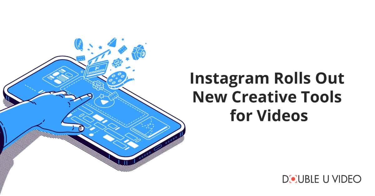Instagram Rolls Out New Creative Tools for Videos