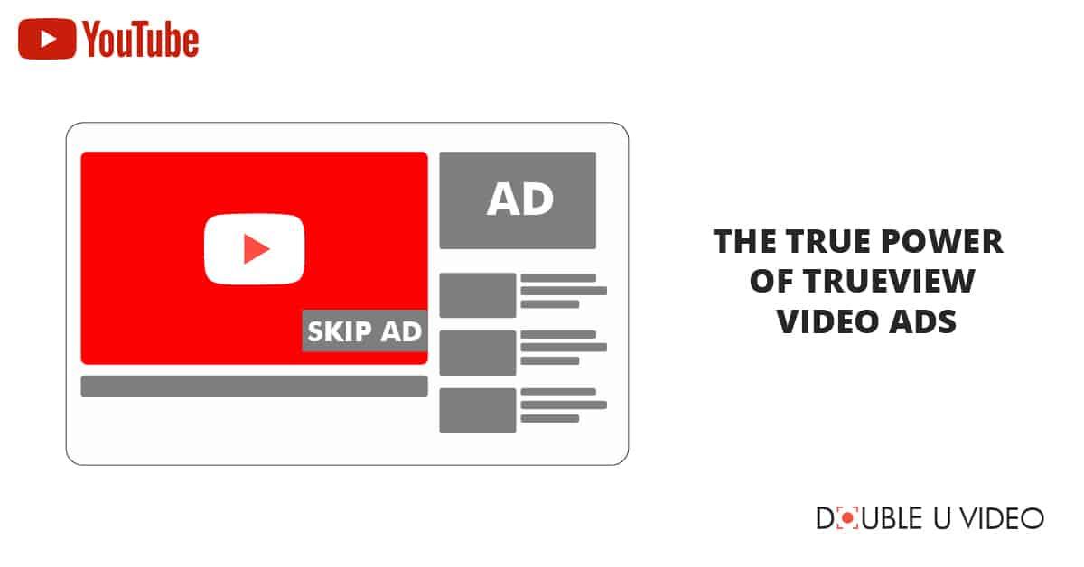 The True Power of TrueView Video Ads