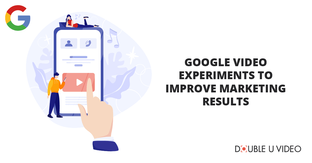 Google Video Experiments to Improve Marketing Results