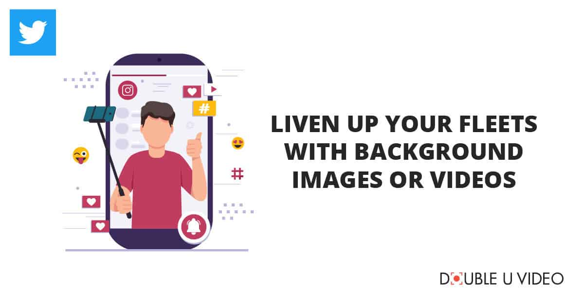 Liven up Your Fleets with Background Images or Videos
