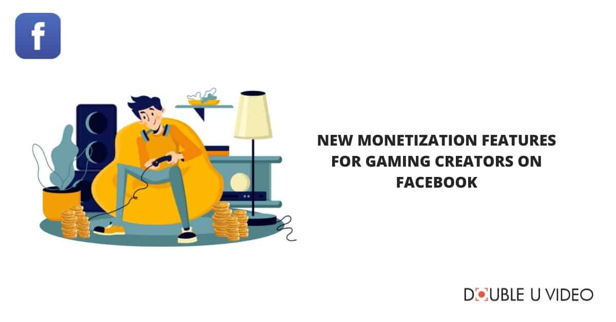 New Monetization Features for Gaming Creators on Facebook