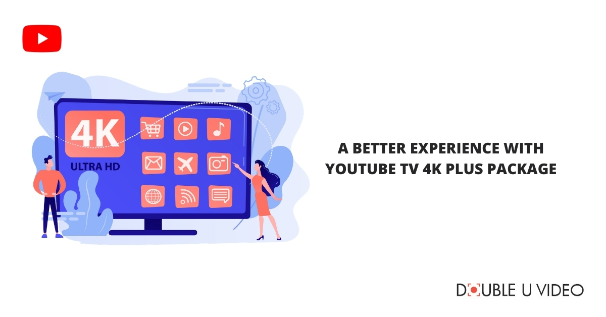 A Better Experience with YouTube TV 4k Plus Package