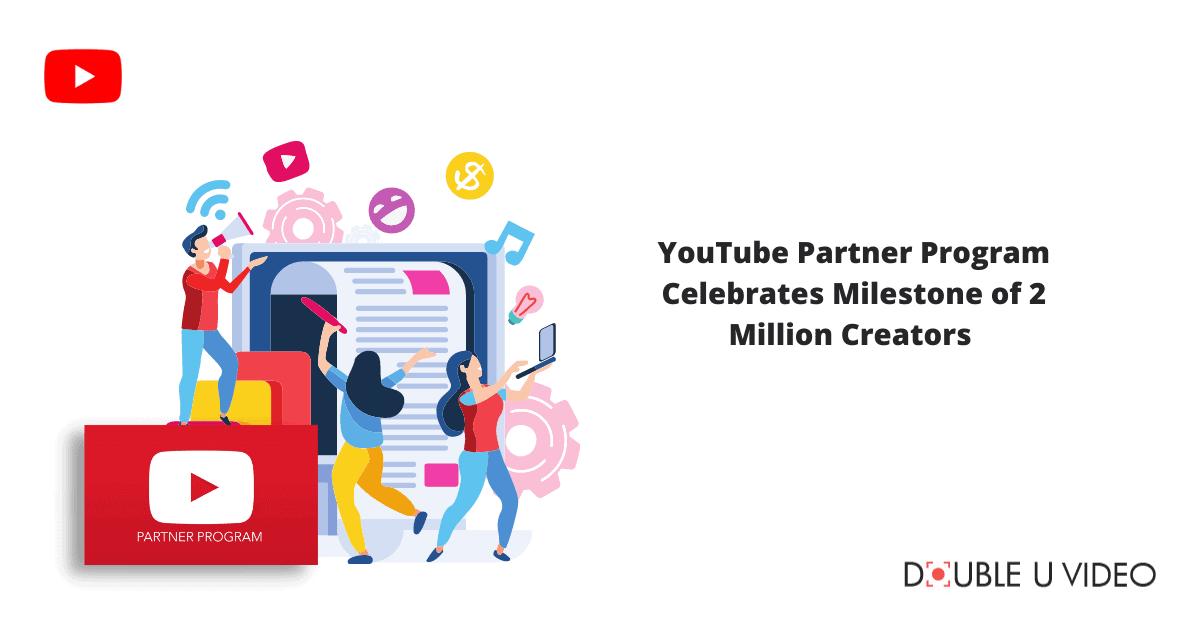 YouTube Partner Program Celebrates Milestone of 2 Million Creators