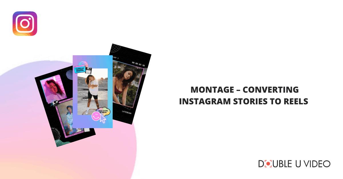 Montage – Converting Instagram Stories to Reels